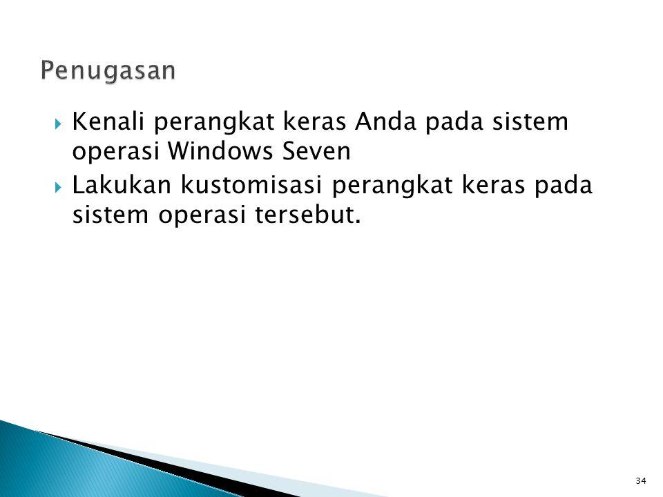  Kenali perangkat keras Anda pada sistem operasi Windows Seven  Lakukan kustomisasi perangkat keras pada sistem operasi tersebut. 34