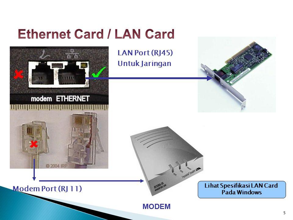 5 LAN Port (RJ45) Untuk Jaringan MODEM Modem Port (RJ 11) Lihat Spesifikasi LAN Card Pada Windows
