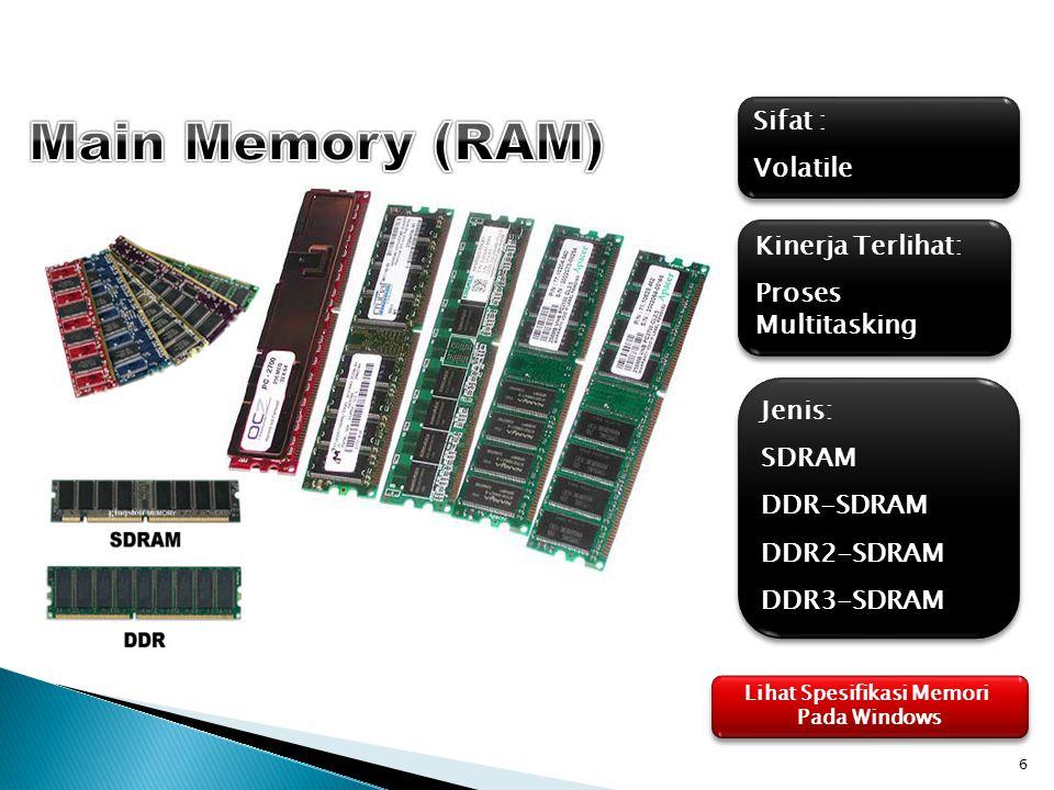 6 Sifat : Volatile Sifat : Volatile Kinerja Terlihat: Proses Multitasking Kinerja Terlihat: Proses Multitasking Jenis: SDRAM DDR-SDRAM DDR2-SDRAM DDR3-SDRAM Jenis: SDRAM DDR-SDRAM DDR2-SDRAM DDR3-SDRAM Lihat Spesifikasi Memori Pada Windows Lihat Spesifikasi Memori Pada Windows