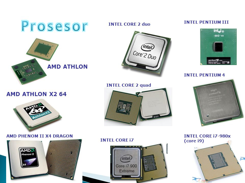 AMD ATHLON AMD ATHLON X2 64 AMD PHENOM II X4 DRAGON INTEL CORE i7 INTEL CORE i7-980x (core i9) INTEL CORE 2 duo INTEL CORE 2 quad INTEL PENTIUM III IN