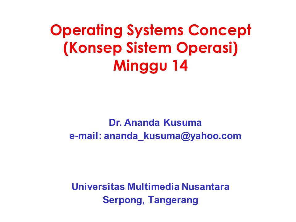 Operating Systems Concept (Konsep Sistem Operasi) Minggu 14 Universitas Multimedia Nusantara Serpong, Tangerang Dr.
