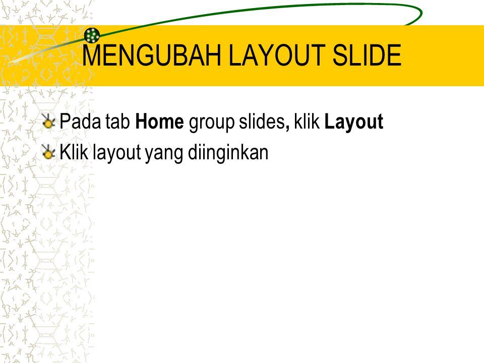 MENGUBAH LAYOUT SLIDE Pada tab Home group slides, klik Layout Klik layout yang diinginkan
