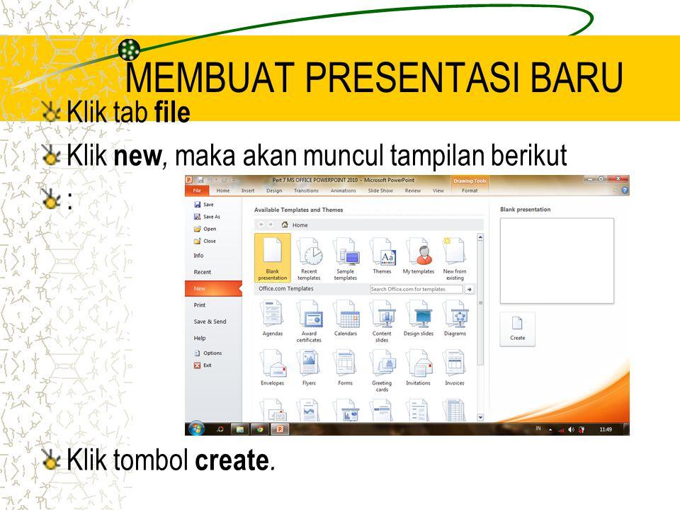 MEMBUAT PRESENTASI BARU Klik tab file Klik new, maka akan muncul tampilan berikut : Klik tombol create.