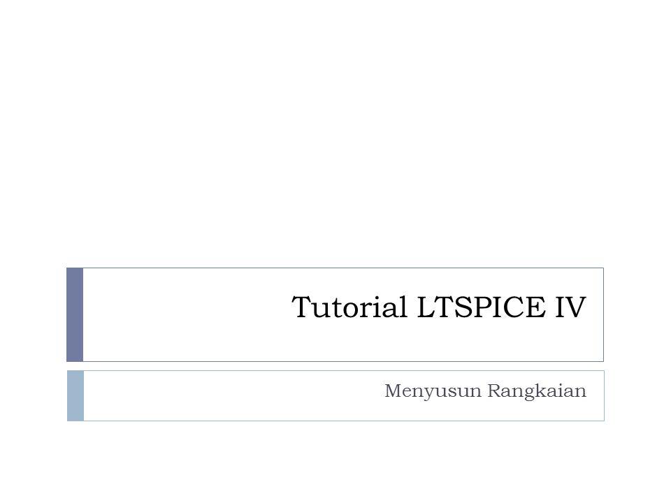 2 Menjalankan LTSPICE IV  LTSPICE IV dapat diunduh dari situs http://www.linear.com/designtools/software/#LTspice  Setelah diinstal jalankan dengan klik pada ikon