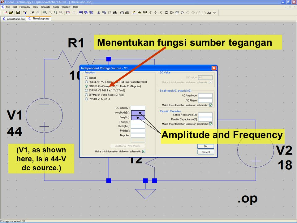 Menentukan fungsi sumber tegangan Amplitude and Frequency (V1, as shown here, is a 44-V dc source.)