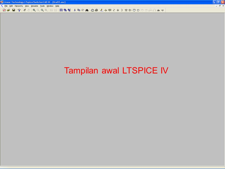 Tampilan awal LTSPICE IV