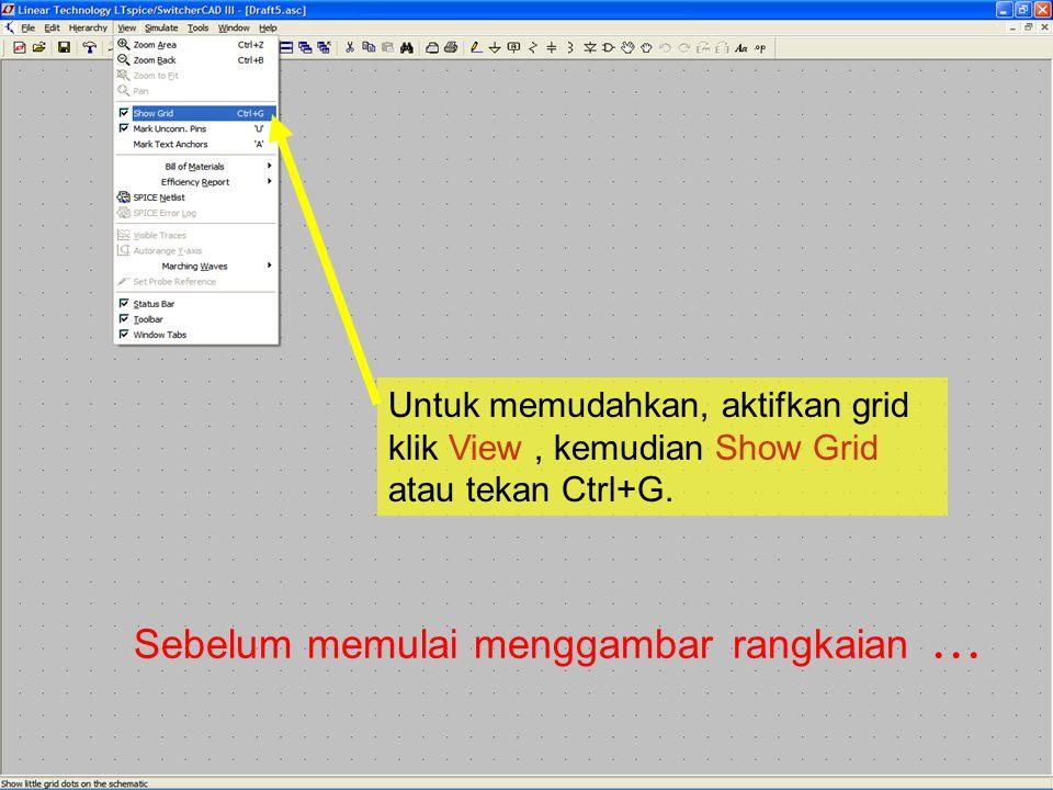5 Sebelum memulai menggambar rangkaian … Untuk memudahkan, aktifkan grid klik View, kemudian Show Grid atau tekan Ctrl+G.