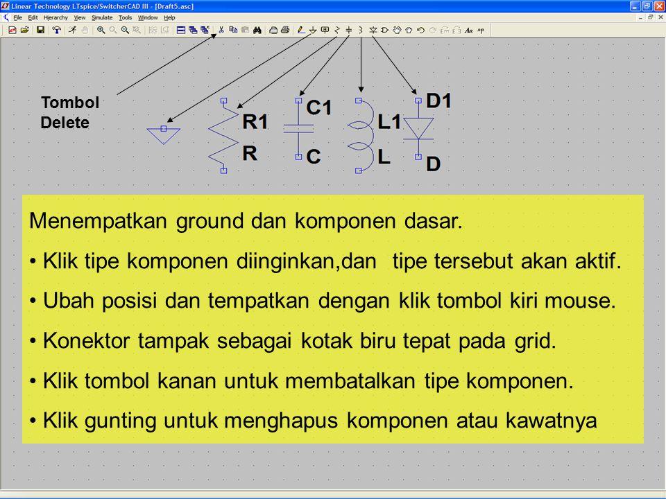 Tombol Delete Menempatkan ground dan komponen dasar. Klik tipe komponen diinginkan,dan tipe tersebut akan aktif. Ubah posisi dan tempatkan dengan klik