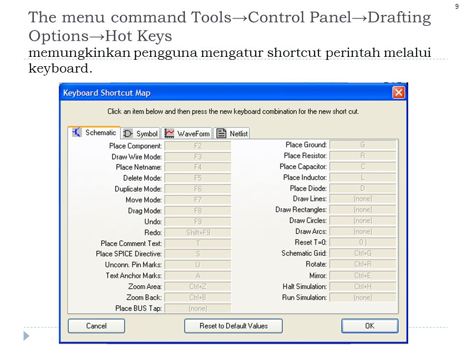 9 The menu command Tools → Control Panel → Drafting Options → Hot Keys memungkinkan pengguna mengatur shortcut perintah melalui keyboard.