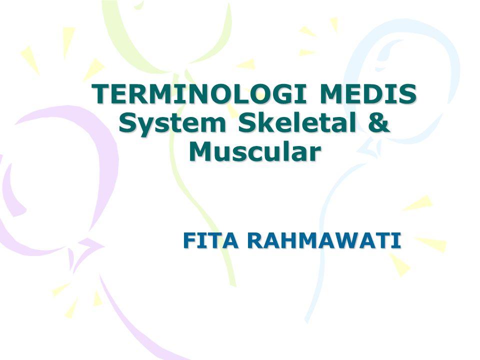 TERMINOLOGI MEDIS System Skeletal & Muscular FITA RAHMAWATI