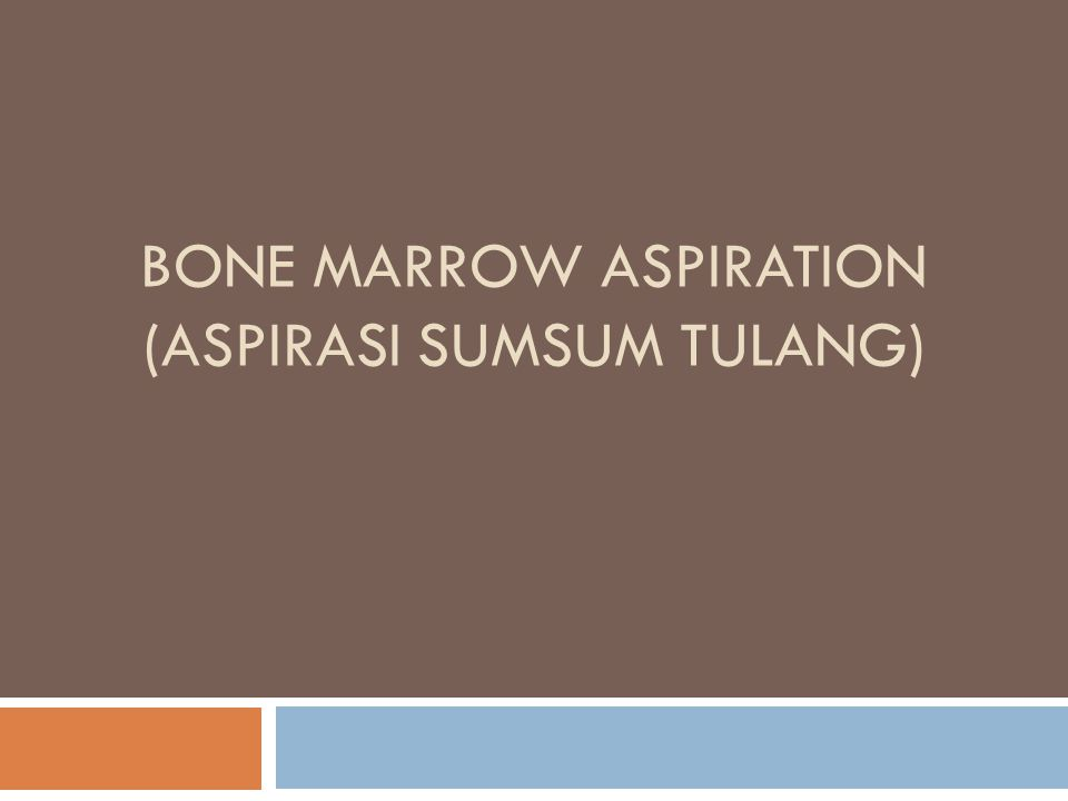 BONE MARROW ASPIRATION (ASPIRASI SUMSUM TULANG)