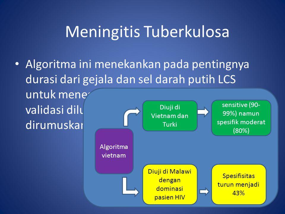 Algoritma ini menekankan pada pentingnya durasi dari gejala dan sel darah putih LCS untuk menegakkan diagnosa, tapi kurangnya validasi diluar dari pusat ditempat hal tersebut dirumuskan Algoritma vietnam Diuji di Vietnam dan Turki sensitive (90- 99%) namun spesifik moderat (80%) Diuji di Malawi dengan dominasi pasien HIV Spesifisitas turun menjadi 43% Meningitis Tuberkulosa