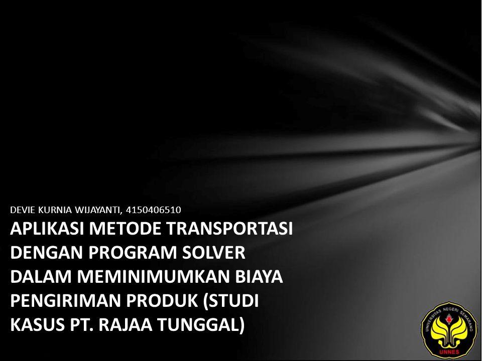 DEVIE KURNIA WIJAYANTI, 4150406510 APLIKASI METODE TRANSPORTASI DENGAN PROGRAM SOLVER DALAM MEMINIMUMKAN BIAYA PENGIRIMAN PRODUK (STUDI KASUS PT.