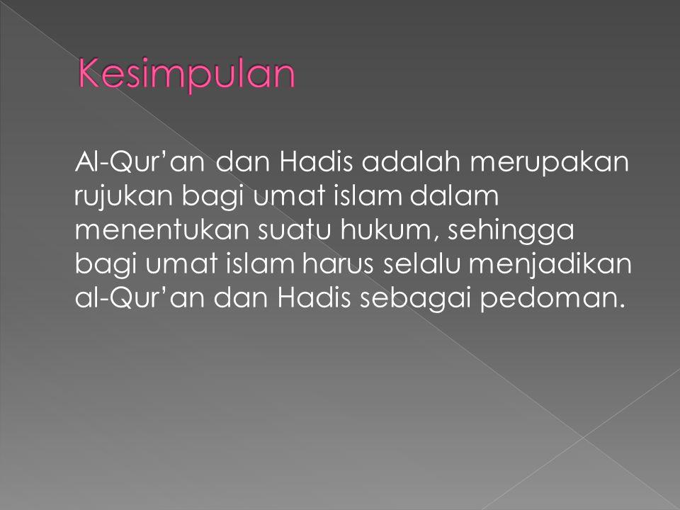 4.Fungsi al-hadis a.menetapkan dan memperkuat hukum-hukum yang telah ditentukan oleh Alquran, maka dalam hal ini keduanya bersama-sama menjadi sumber