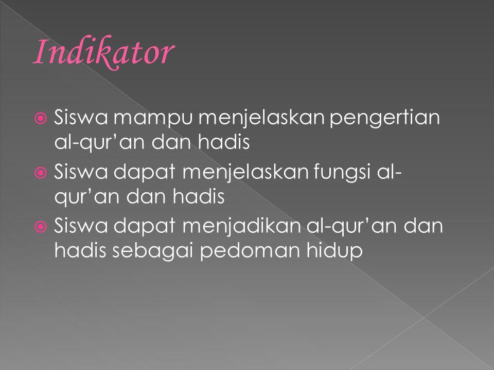 Menjelaskan pengertian dan fungsi al-Qur'an dan al- Hadis Menjelaskan cara-cara menfungsikan al-Qur'an dan al-Hadis Menerapkan al-Qur'an sebagai pedom
