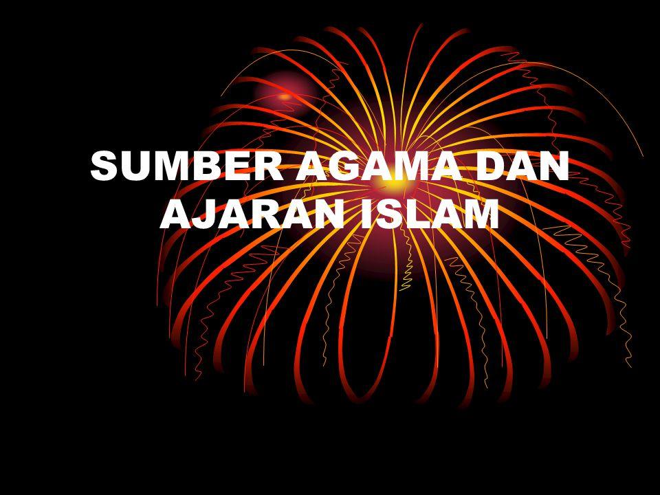 Agama Islam bersumber dari al- Qur an yang memuat Wahyu Allah dan al-Hadits yang memuat Sunnah Rasulullah.