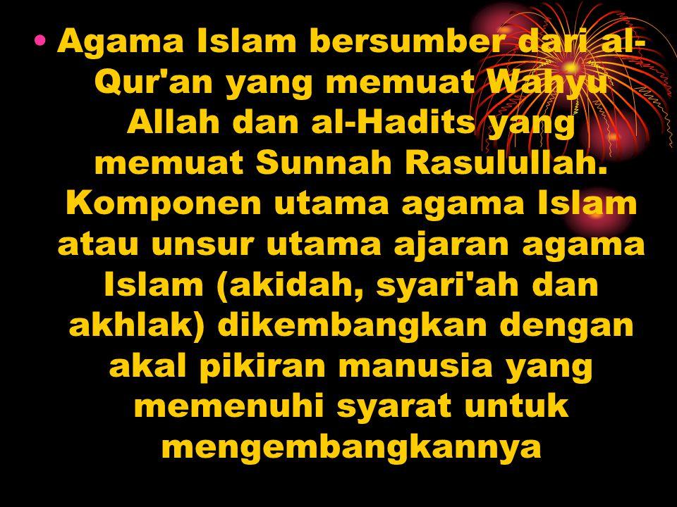 Agama Islam bersumber dari al- Qur'an yang memuat Wahyu Allah dan al-Hadits yang memuat Sunnah Rasulullah. Komponen utama agama Islam atau unsur utama
