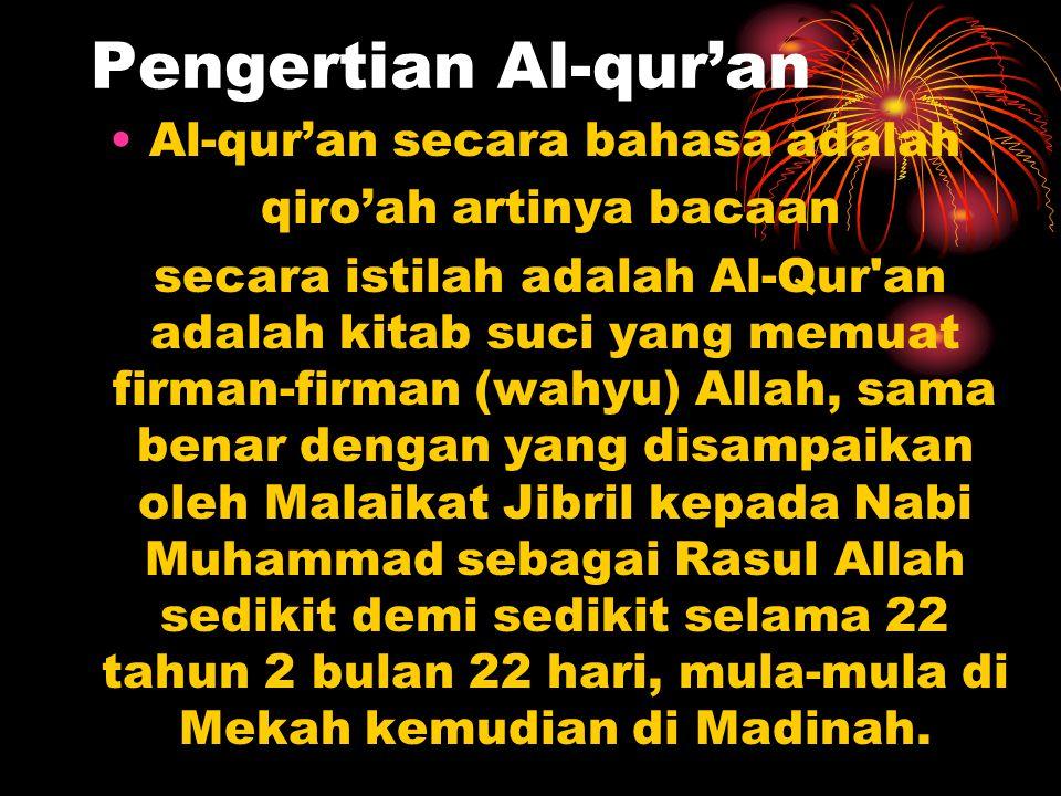 Pengertian Al-qur'an Al-qur'an secara bahasa adalah qiro'ah artinya bacaan secara istilah adalah Al-Qur'an adalah kitab suci yang memuat firman-firman
