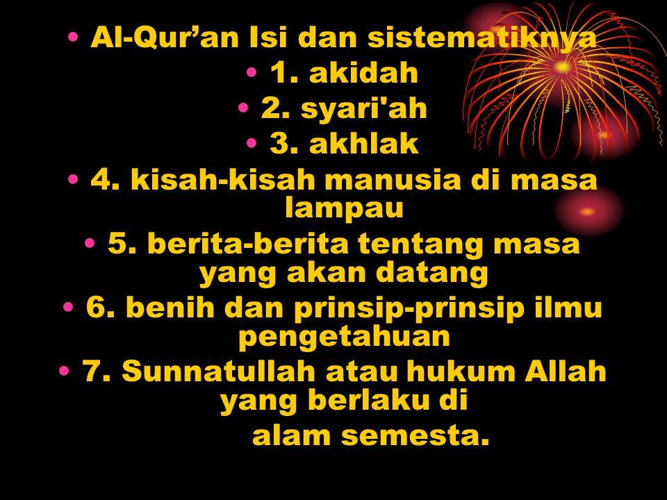 Al-Qur'an Isi dan sistematiknya 1. akidah 2. syari'ah 3. akhlak 4. kisah-kisah manusia di masa lampau 5. berita-berita tentang masa yang akan datang