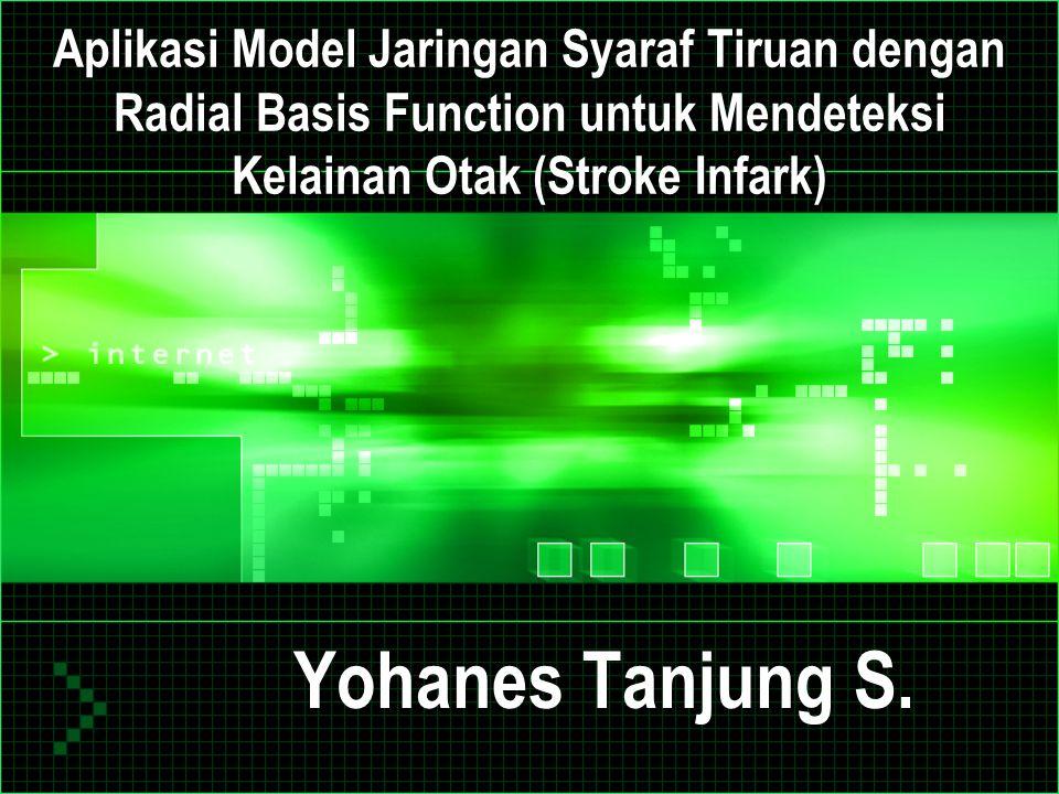 Aplikasi Model Jaringan Syaraf Tiruan dengan Radial Basis Function untuk Mendeteksi Kelainan Otak (Stroke Infark) Yohanes Tanjung S.