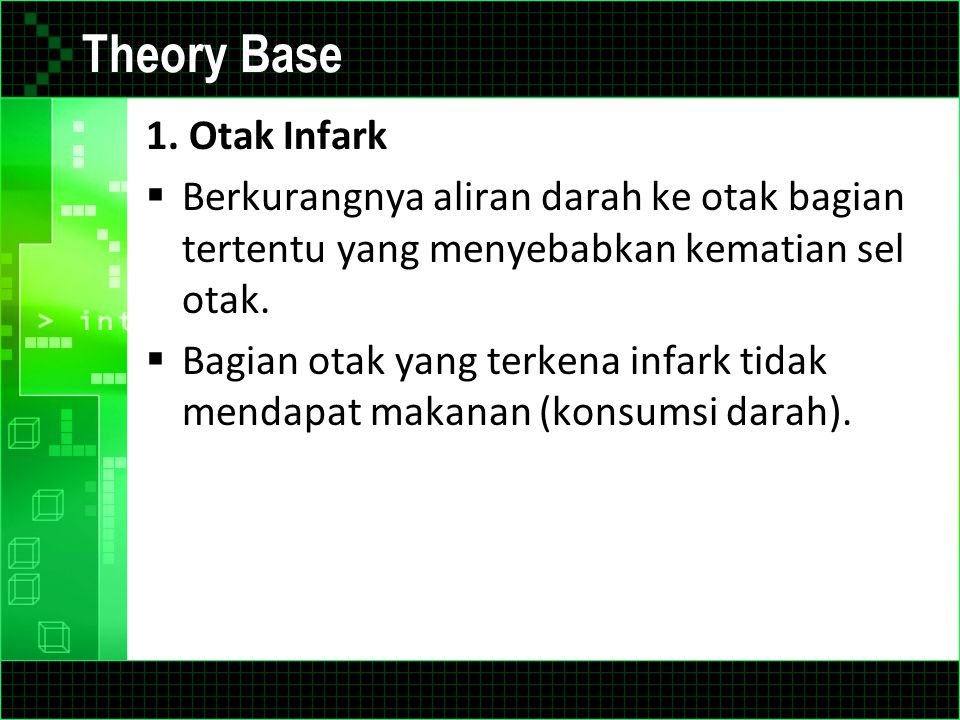 Theory Base 1. Otak Infark  Berkurangnya aliran darah ke otak bagian tertentu yang menyebabkan kematian sel otak.  Bagian otak yang terkena infark t
