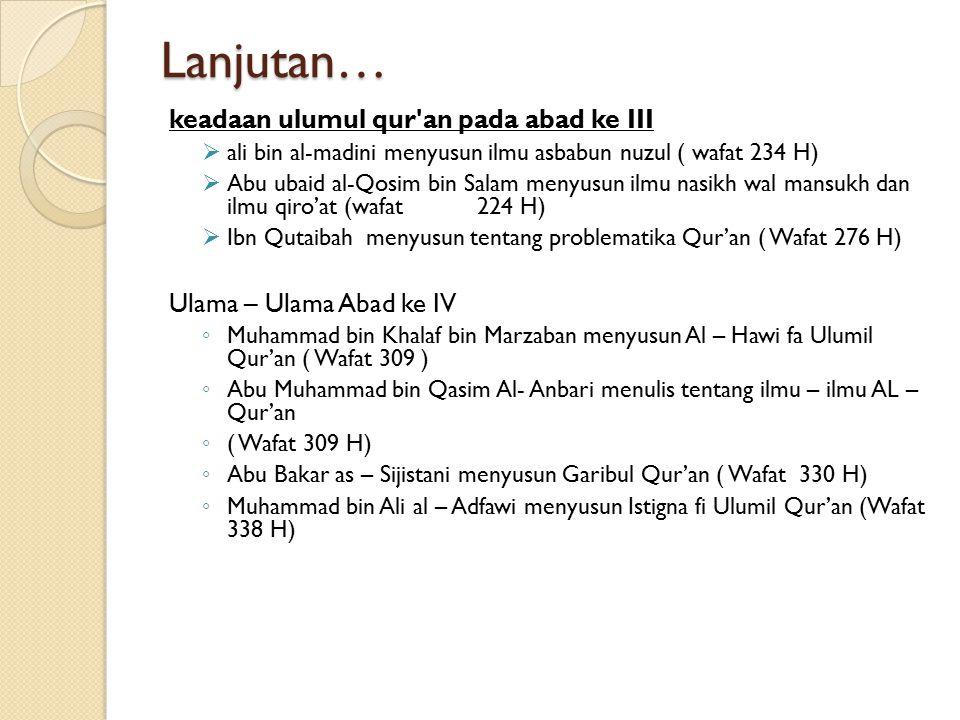 Lanjutan… keadaan ulumul qur'an pada abad ke III  ali bin al-madini menyusun ilmu asbabun nuzul ( wafat 234 H)  Abu ubaid al-Qosim bin Salam menyusu