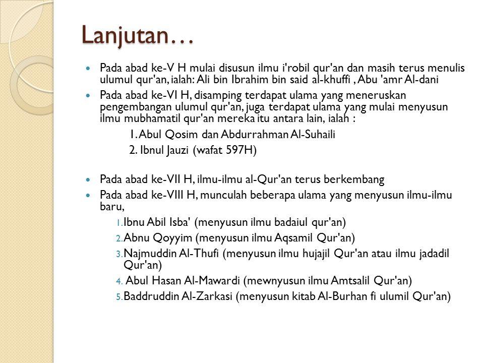 Lanjutan… Pada abad ke-V H mulai disusun ilmu i'robil qur'an dan masih terus menulis ulumul qur'an, ialah: Ali bin Ibrahim bin said al-khuffi, Abu 'am