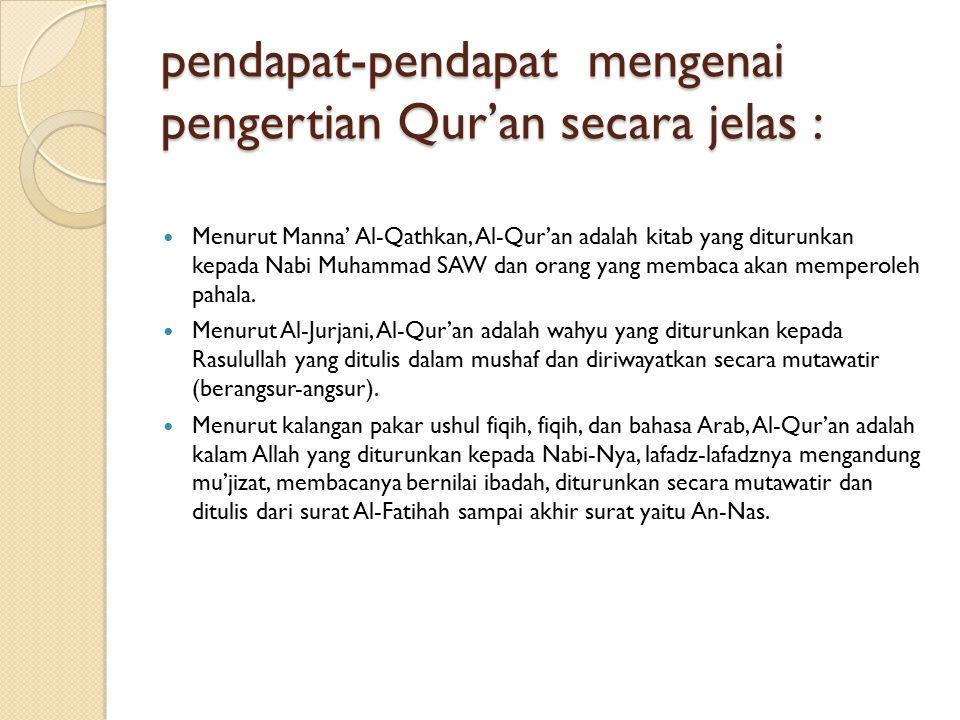 pendapat-pendapat mengenai pengertian Qur'an secara jelas : Menurut Manna' Al-Qathkan, Al-Qur'an adalah kitab yang diturunkan kepada Nabi Muhammad SAW