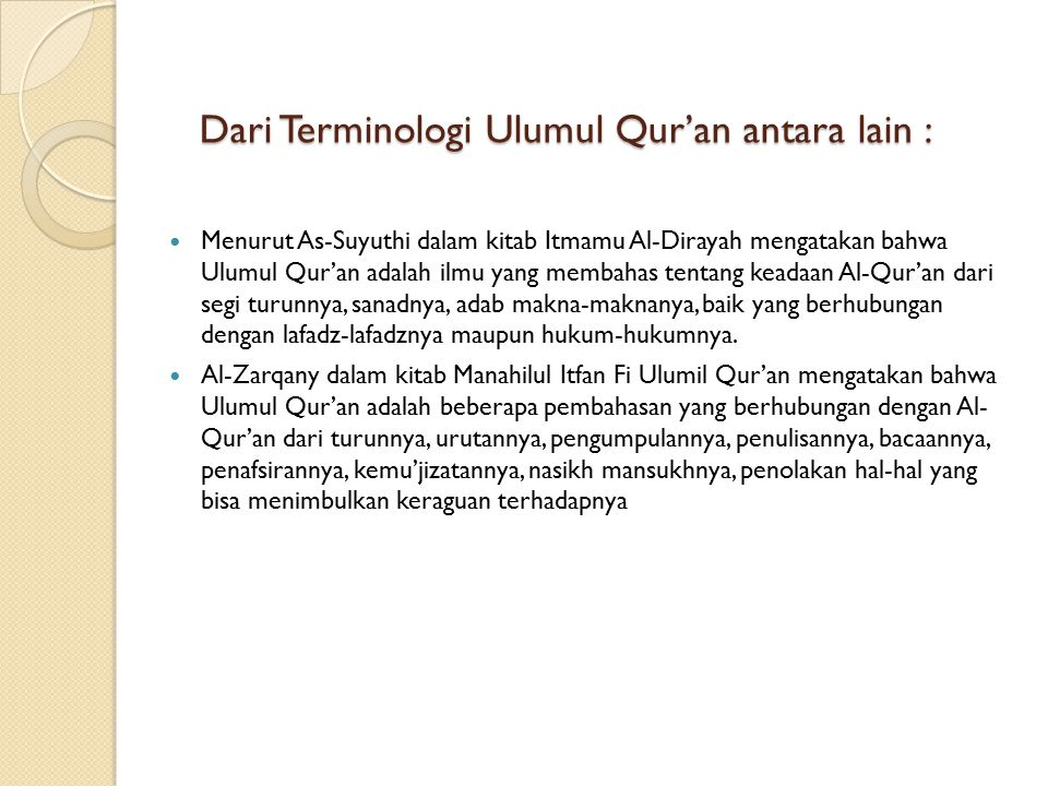  RUANG LINGKUP ILMU – ILMU AL - QURAN Ulum al-Quran adalah ilmu yang mempunyai ruang lingkup yang luas, dan mencakup semua ilmu yang berkaitan dengan al-Quran, baik berupa ilmu-ilmu agama Ulum al-Quran Ulum al-Quran adalah ilmu tidak terbatas pada ilmu-ilmu agama tapi juga ilmu-ilmu umum Ulum al-Quran Ulum al-Quran adalah ilmu–ilmu agama dan bahasa Arab Ulum al-Quran