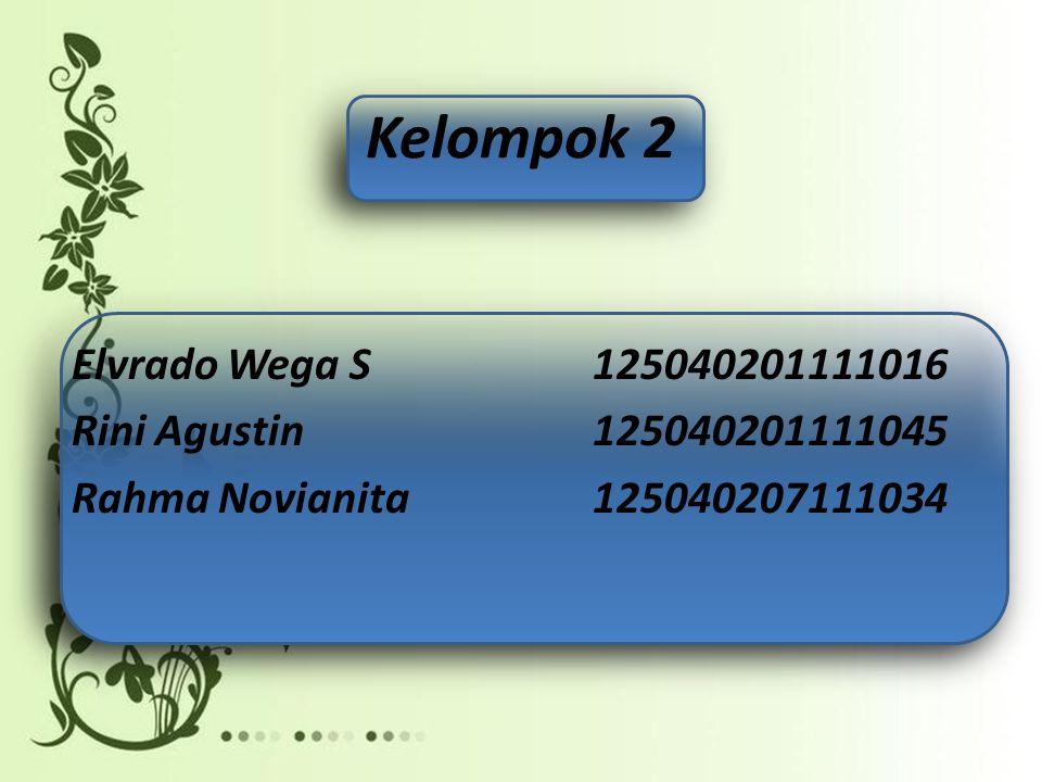 Kelompok 2 Elvrado Wega S125040201111016 Rini Agustin125040201111045 Rahma Novianita125040207111034