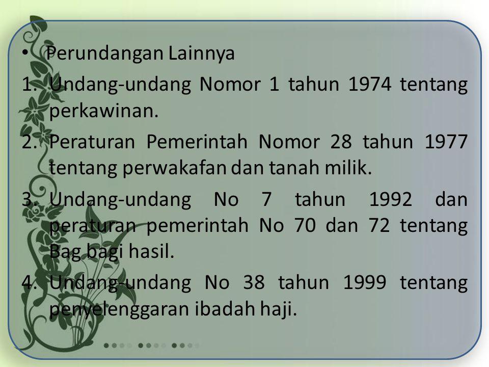 Perundangan Lainnya 1.Undang-undang Nomor 1 tahun 1974 tentang perkawinan. 2.Peraturan Pemerintah Nomor 28 tahun 1977 tentang perwakafan dan tanah mil