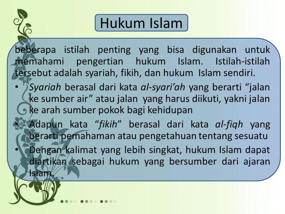 Hukum Islam beberapa istilah penting yang bisa digunakan untuk memahami pengertian hukum Islam. Istilah-istilah tersebut adalah syariah, fikih, dan hu
