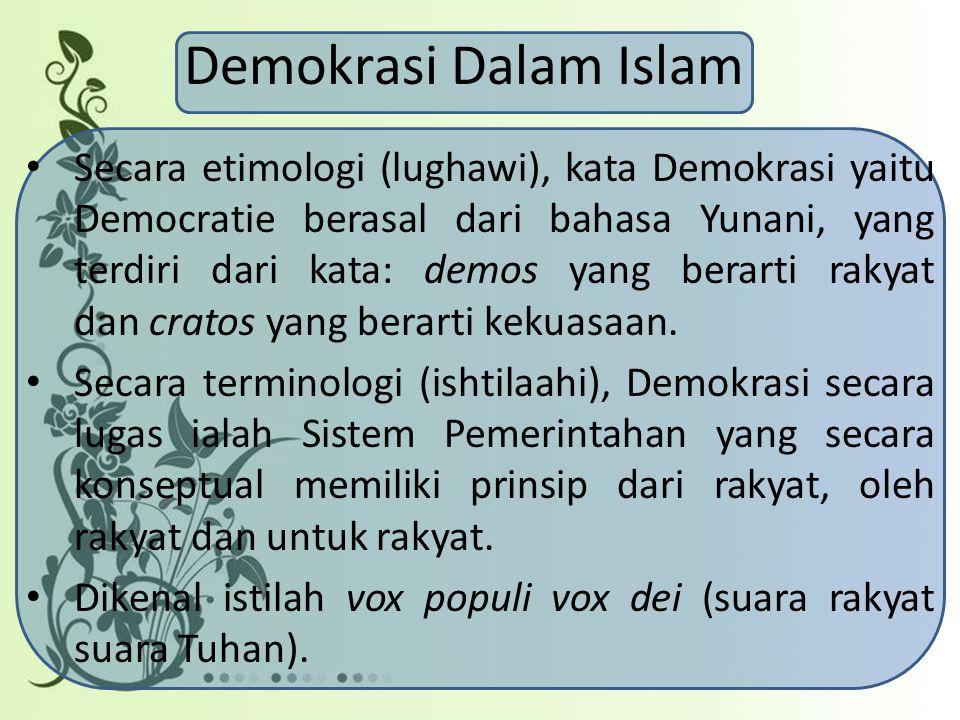 Demokrasi Dalam Islam Secara etimologi (lughawi), kata Demokrasi yaitu Democratie berasal dari bahasa Yunani, yang terdiri dari kata: demos yang berar