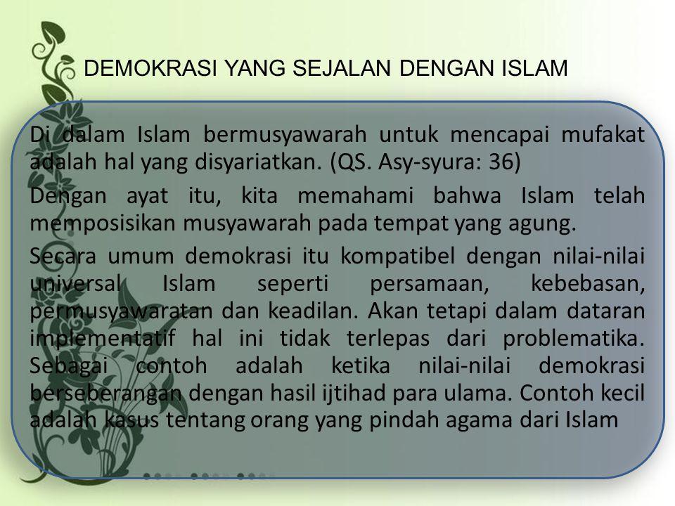 Di dalam Islam bermusyawarah untuk mencapai mufakat adalah hal yang disyariatkan. (QS. Asy-syura: 36) Dengan ayat itu, kita memahami bahwa Islam telah