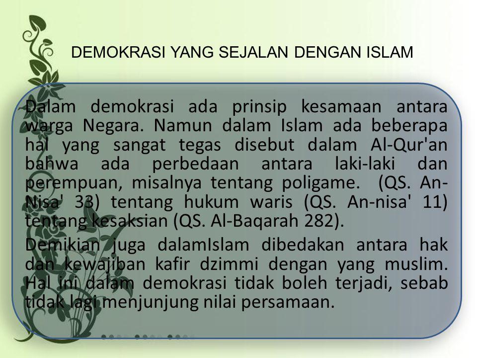 Dalam demokrasi ada prinsip kesamaan antara warga Negara. Namun dalam Islam ada beberapa hal yang sangat tegas disebut dalam Al-Qur'an bahwa ada perbe