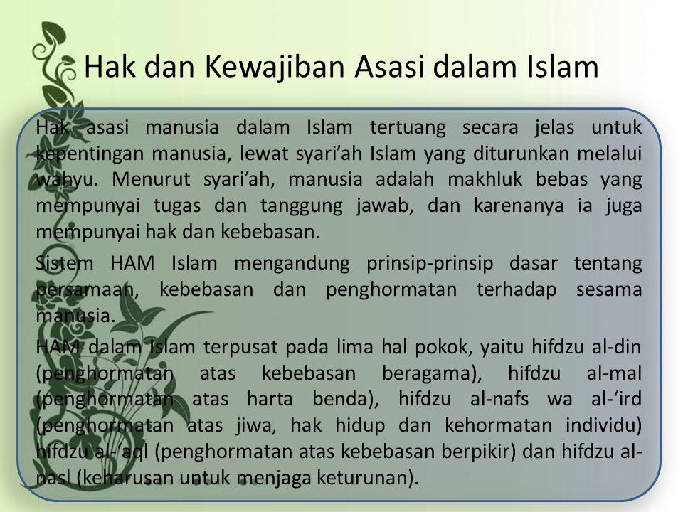 Hak dan Kewajiban Asasi dalam Islam Hak asasi manusia dalam Islam tertuang secara jelas untuk kepentingan manusia, lewat syari'ah Islam yang diturunka