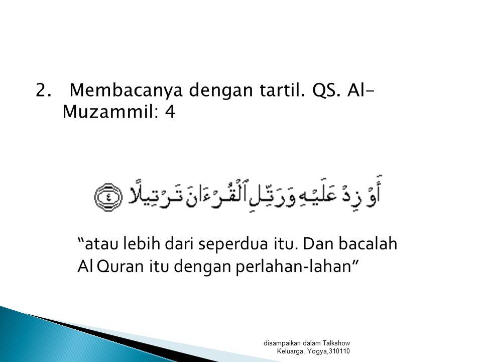  Al Qur'an akan menjadi syafa'at bagi para penghafalnya, Rasul saw bersabda,  اقْرَءُوا الْقُرْآنَ فَإِنَّهُ يَأْتِي يَوْمَ الْقِيَامَةِ شَفِيعًا لِأَصْحَابِهِ Bacalah Al Qur'an, sesungguhnya ia akan menjadi pemberi syafa'at pada hari kiamat bagi para pembacanya/penghafalnya  Hifzhul Qur'an akan meninggikan derajat manusia di Surga, Rasul menjelaskan,  يُقَالُ لِصَاحِبِ الْقُرْآنِ اقْرَأْ وَارْتَقِ وَرَتِّلْ كَمَا كُنْتَ تُرَتِّلُ فِي الدُّنْيَا فَإِنَّ مَنْزِلَكَ عِنْدَ آخِرِ آيَةٍ تَقْرَؤُهَا  Dikatakan pada para penghafal Qur'an, bacalah dan naiklah (derajat), serta tartilkan sebagaimana engkau dulu mentartilkan Qur'andi Dunia, sesungguhnya kedudukanmu di akhir ayat yag kau baca disampaikan dalam Talkshow Keluarga, Yogya,310110