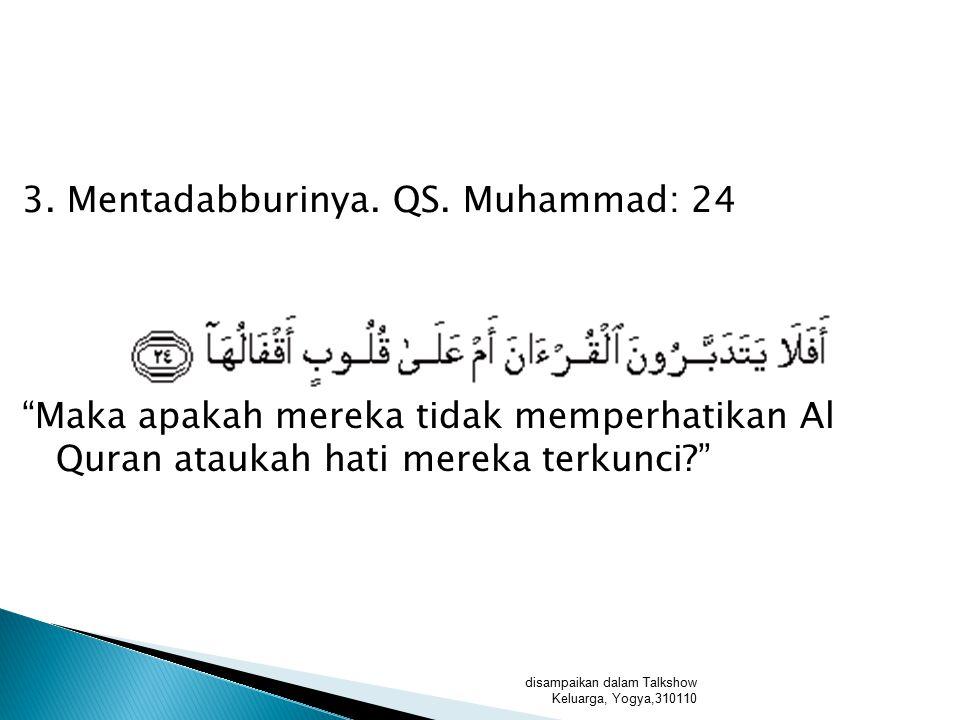  Penghafal Qur'an adalah orang yang akan mendapat untung dalam perdagangannya dan takkan rugi, Allah berfirman, إِنَّ الَّذِينَ يَتْلُونَ كِتَابَ اللَّهِ وَأَقَامُوا الصَّلَاةَ وَأَنْفَقُوا مِمَّا رَزَقْنَاهُمْ سِرًّا وَعَلَانِيَةً يَرْجُونَ تِجَارَةً لَنْ تَبُورَ sesungguhnya orang yang slalu membaca kitabullah, mendirikan shalat, menginfakkan sebagian rizki yang Kami berikan kepadanya, merka mengharapkan perniagaan yang takkan merugi disampaikan dalam Talkshow Keluarga, Yogya,310110