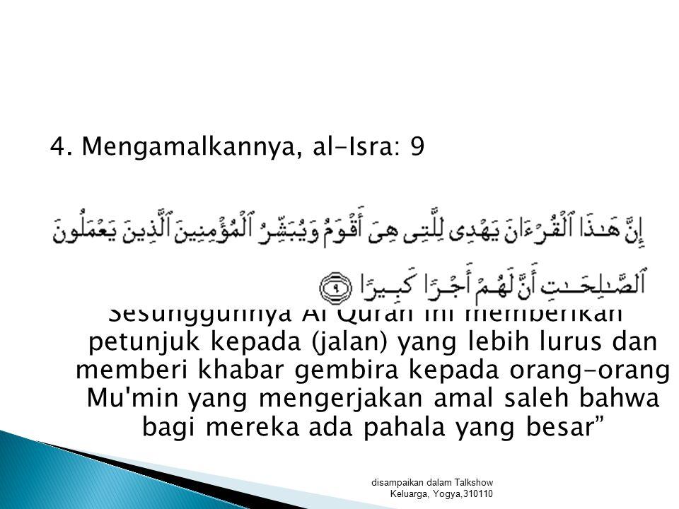  Para penghafal Qur'an akan bersama para Malaikat yang mulia  الْمَاهِرُ بِالْقُرْآنِ مَعَ السَّفَرَةِ الْكِرَامِ الْبَرَرَةِ وَالَّذِي يَقْرَأُ الْقُرْآنَ وَيَتَتَعْتَعُ فِيهِ وَهُوَ عَلَيْهِ شَاقٌّ لَهُ أَجْرَانِ orang yang mahir membaca Al Qur'an akan bersama para malaikat yang mulia dan taat, dan orang yang membacanya sedangkan ia terbata-bata dan merasakan kesulitan, akan mendapatkan dua pahala disampaikan dalam Talkshow Keluarga, Yogya,310110