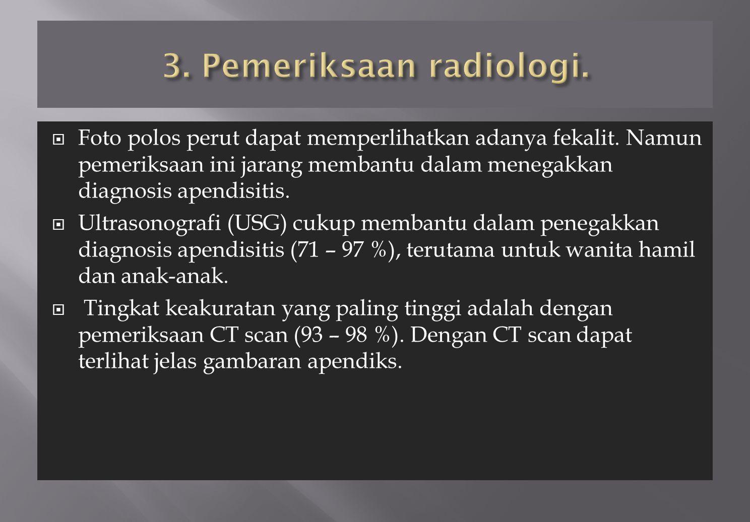  Foto polos perut dapat memperlihatkan adanya fekalit. Namun pemeriksaan ini jarang membantu dalam menegakkan diagnosis apendisitis.  Ultrasonografi