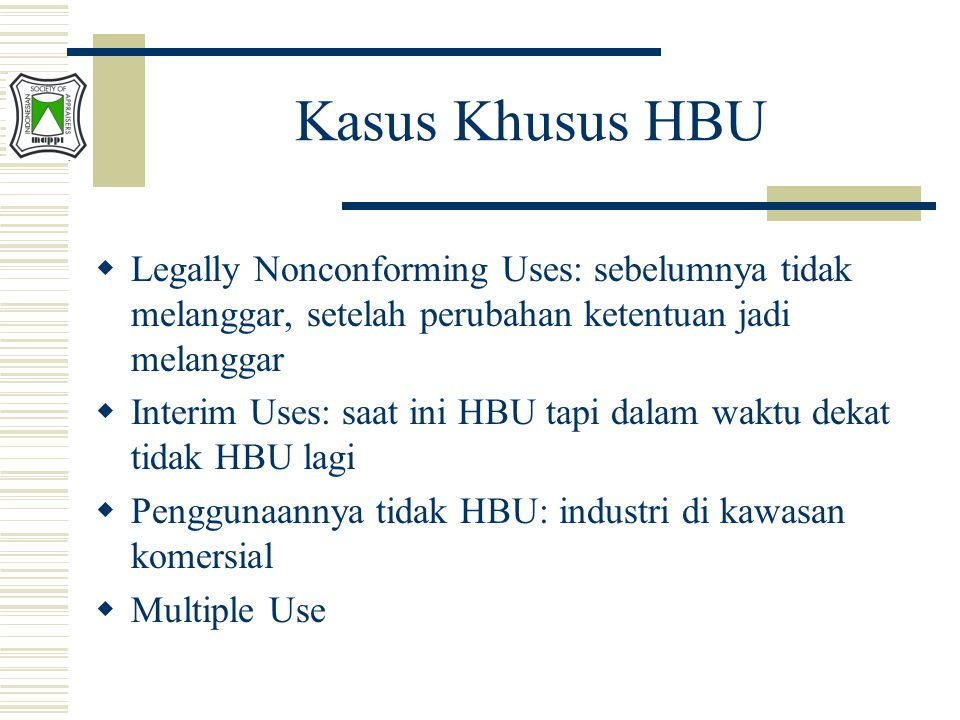 Kasus Khusus HBU  Legally Nonconforming Uses: sebelumnya tidak melanggar, setelah perubahan ketentuan jadi melanggar  Interim Uses: saat ini HBU tapi dalam waktu dekat tidak HBU lagi  Penggunaannya tidak HBU: industri di kawasan komersial  Multiple Use