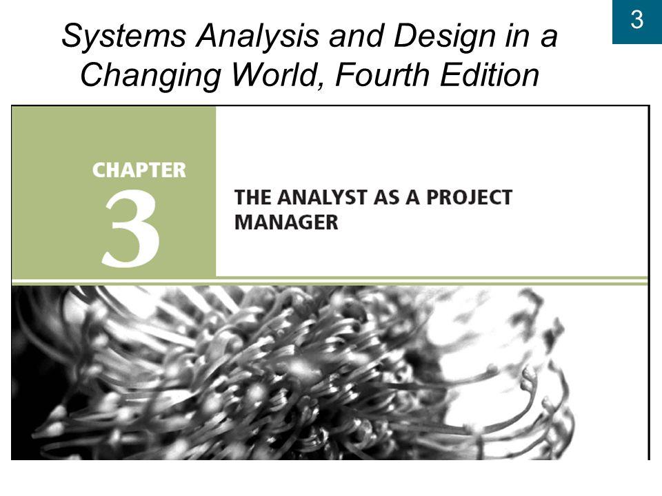 3 Systems Analysis and Design in a Changing World, 4th Edition 2 Learning Objectives u Menjelaskan unsur-unsur manajemen proyek dan tanggung jawab seorang manajer proyek u Menjelaskan Inisiasi dan aktivitas project dalam fase SDLC u Mendeskripsikan bagaimana lingkup sistem yang baru ditentukan.