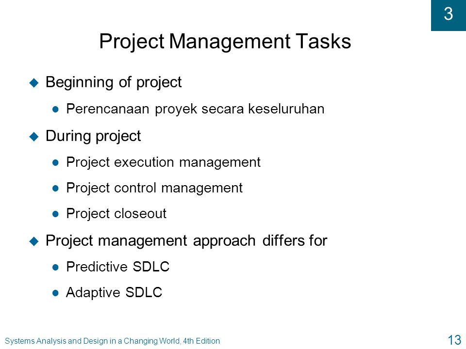 3 Systems Analysis and Design in a Changing World, 4th Edition 13 Project Management Tasks u Beginning of project l Perencanaan proyek secara keseluru