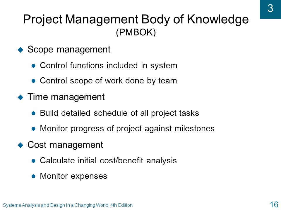 3 Systems Analysis and Design in a Changing World, 4th Edition 16 Project Management Body of Knowledge (PMBOK) u Scope management l Control functions