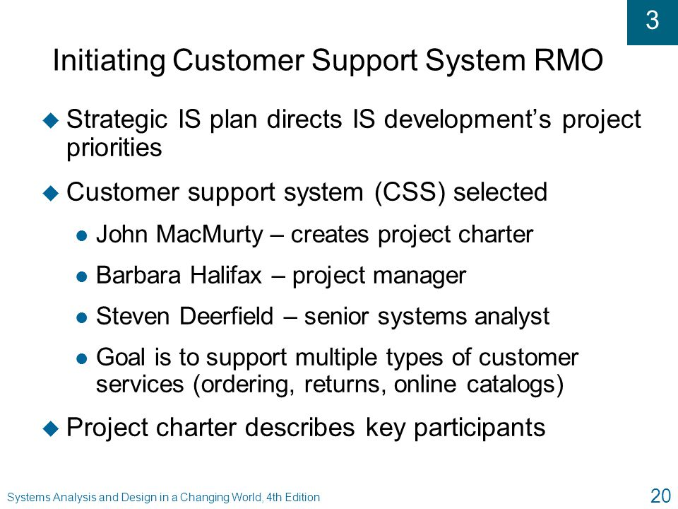 3 Systems Analysis and Design in a Changing World, 4th Edition 20 Initiating Customer Support System RMO u Strategic IS plan directs IS development's