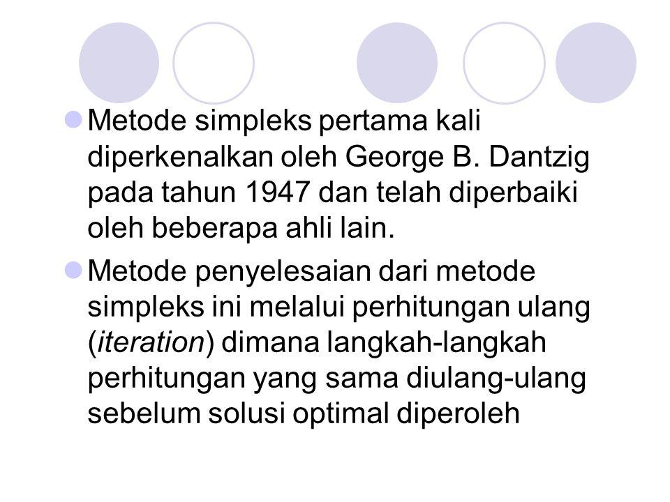 Metode simpleks pertama kali diperkenalkan oleh George B. Dantzig pada tahun 1947 dan telah diperbaiki oleh beberapa ahli lain. Metode penyelesaian da