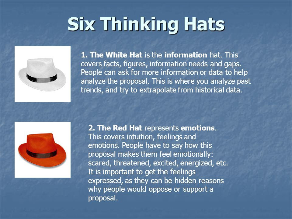 1. The White Hat is the information hat. This covers facts, figures, information needs and gaps. People can ask for more information or data to help a