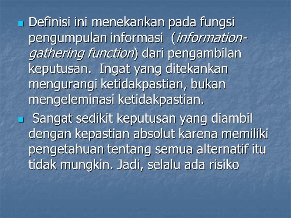 Definisi ini menekankan pada fungsi pengumpulan informasi (information- gathering function) dari pengambilan keputusan. Ingat yang ditekankan menguran