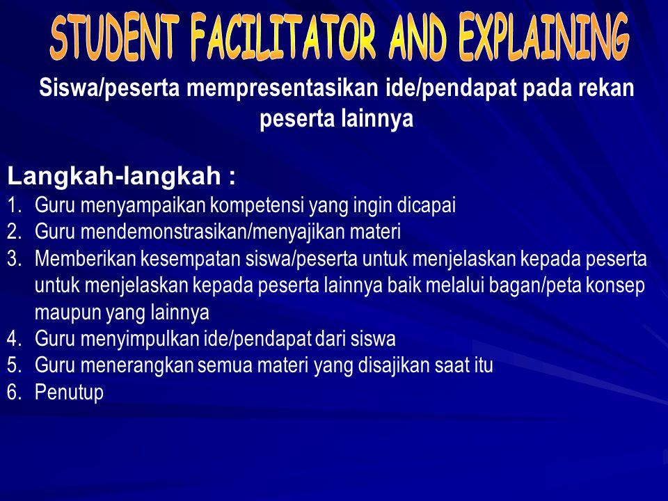 Langkah-langkah : 1.Guru menyampaikan materi yang akan disajikan 2.Guru membentuk kelompok-kelompok dan memanggil masing-masing ketua kelompok untuk m