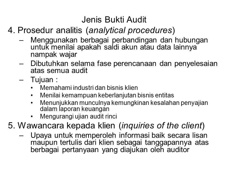 Jenis Bukti Audit 4. Prosedur analitis (analytical procedures) –Menggunakan berbagai perbandingan dan hubungan untuk menilai apakah saldi akun atau da